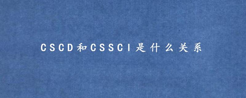 CSCD和CSSCI是什么关系